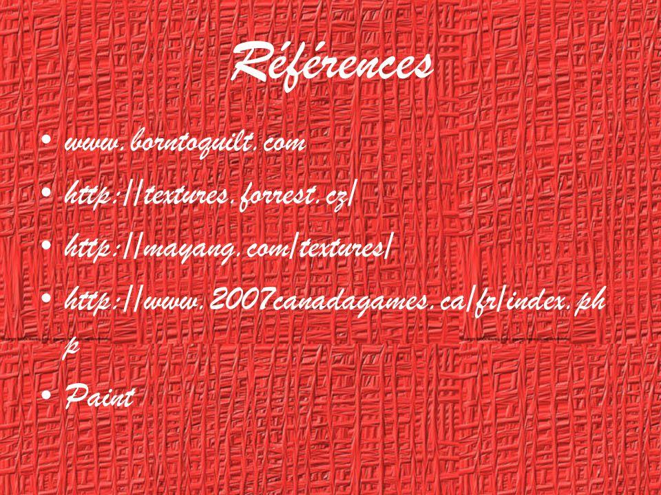 Références www.borntoquilt.com http://textures.forrest.cz/ http://mayang.com/textures/ http://www.2007canadagames.ca/fr/index.ph p Paint