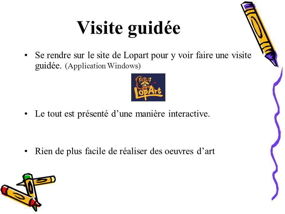 Visite guidée Se rendre sur le site de Lopart pour y voir faire une visite guidée. (Application Windows) Le tout est présenté dune manière interactive