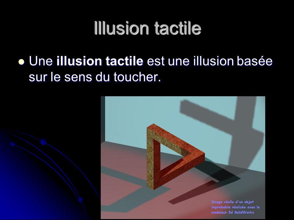 Illusion tactile Une illusion tactile est une illusion basée sur le sens du toucher. Une illusion tactile est une illusion basée sur le sens du touche