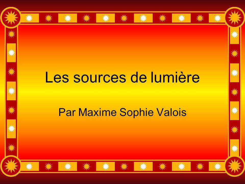 Les sources de lumière Par Maxime Sophie Valois