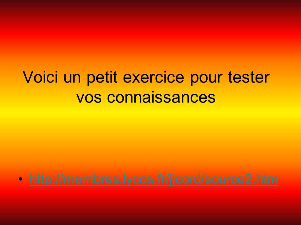 Voici un petit exercice pour tester vos connaissances http://membres.lycos.fr/jjcord/source2.htm