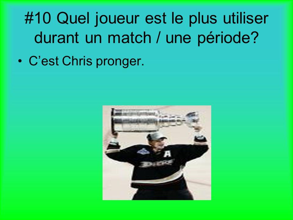 #10 Quel joueur est le plus utiliser durant un match / une période? Cest Chris pronger.