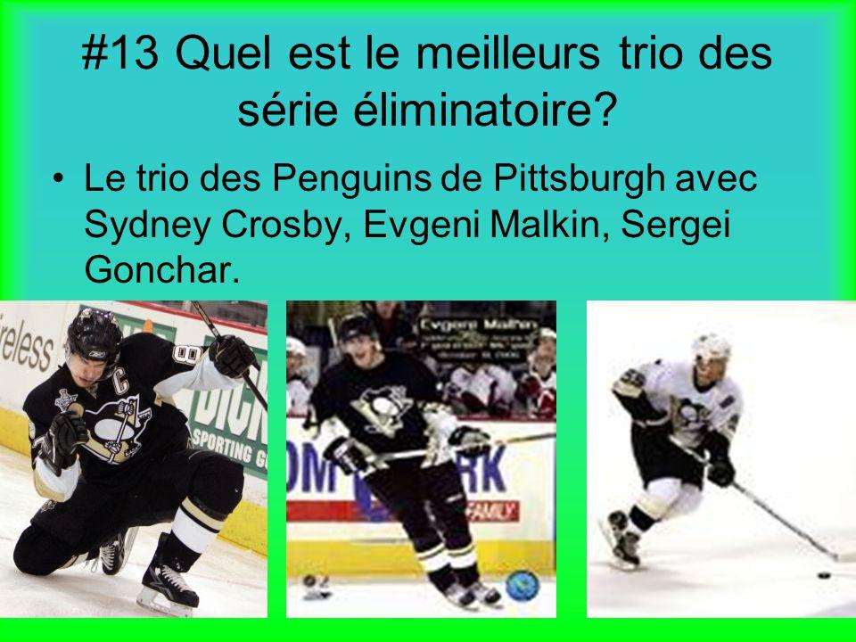 #13 Quel est le meilleurs trio des série éliminatoire? Le trio des Penguins de Pittsburgh avec Sydney Crosby, Evgeni Malkin, Sergei Gonchar.