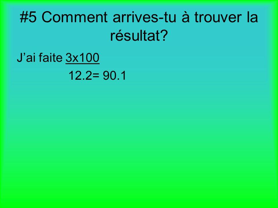 #5 Comment arrives-tu à trouver la résultat? Jai faite 3x100 12.2= 90.1