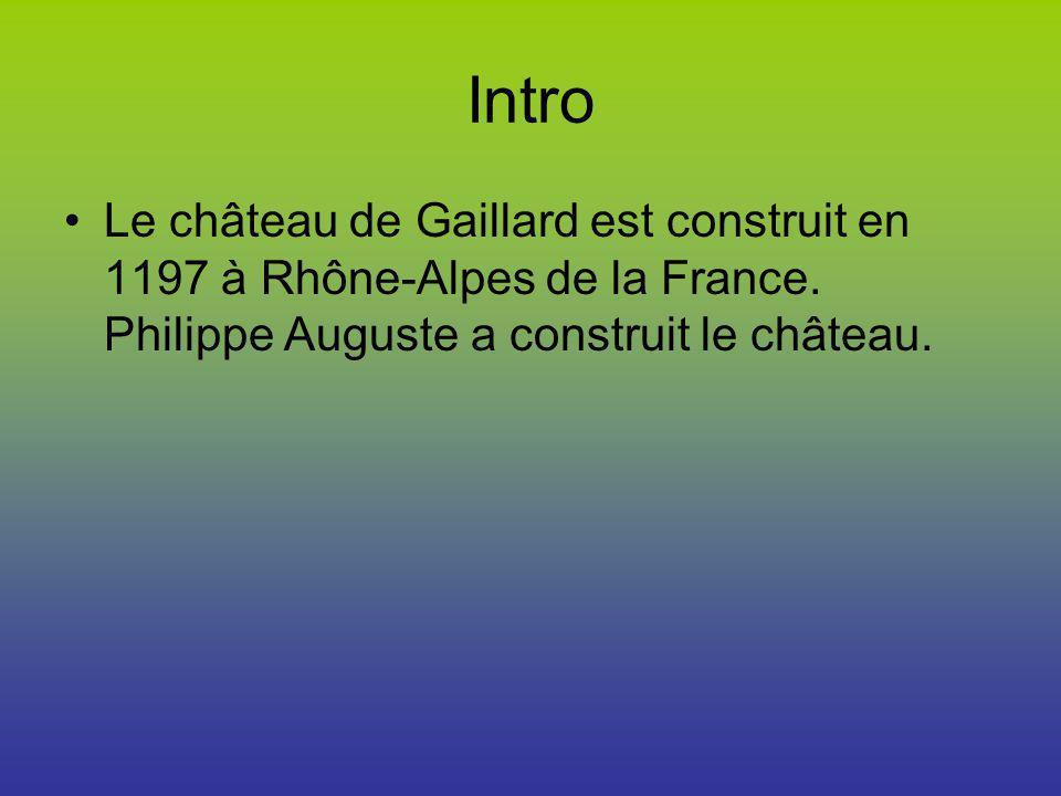 Intro Le château de Gaillard est construit en 1197 à Rhône-Alpes de la France. Philippe Auguste a construit le château.