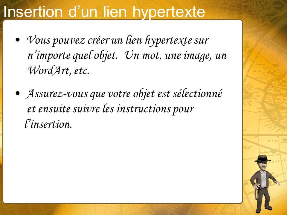 Insertion dun lien hypertexte Cette fenêtre vous offre plusieurs options concernant les liens hypertextes. Petite flèche: Vous permet de créer un lien