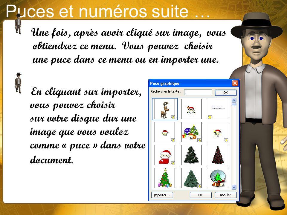 Puces et numéros Les puces sont utilisées pour démontrer le début dune nouvelle phrase. Vous pouvez changer le modèle des puces. Pour insérer une puce