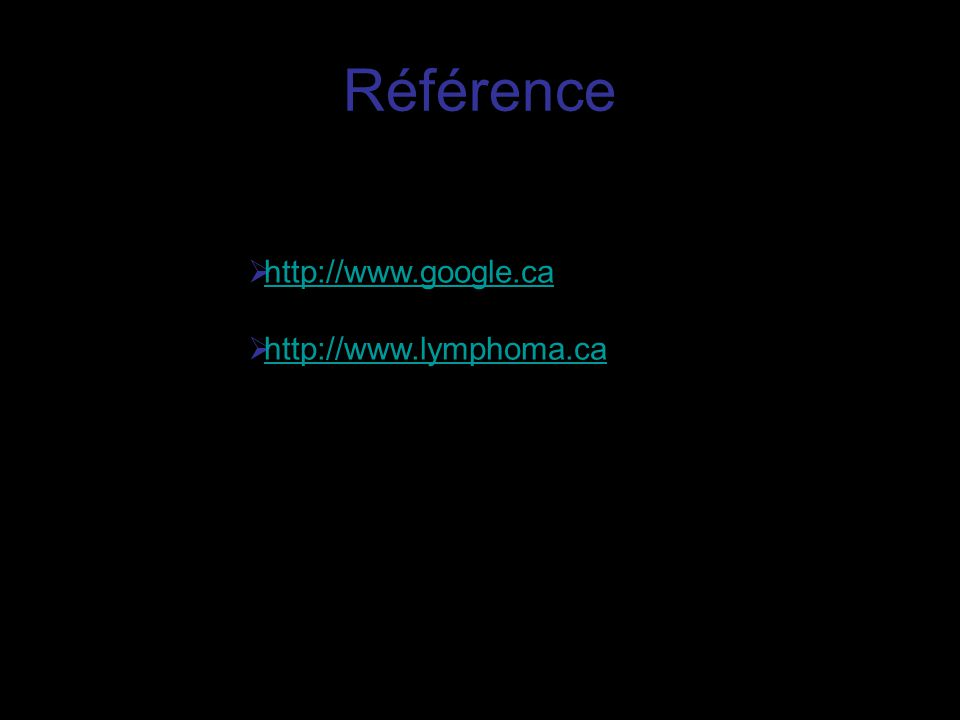 Référence http://www.google.ca http://www.lymphoma.ca