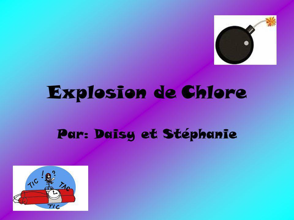 Explosion de Chlore Par: Daisy et Stéphanie