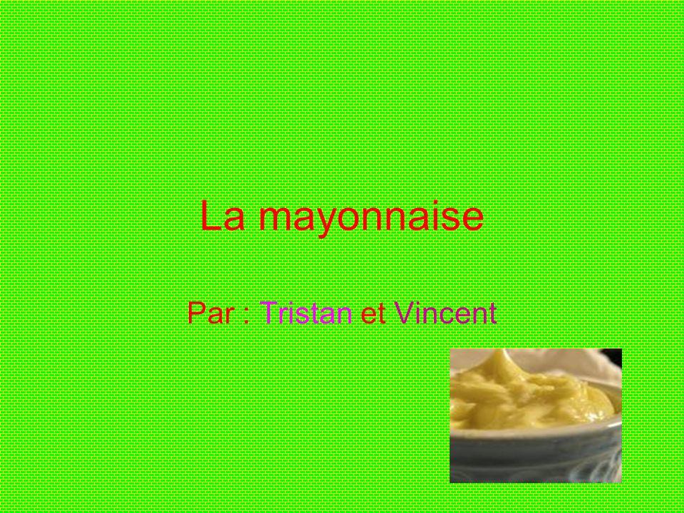 La mayonnaise Par : Tristan et Vincent