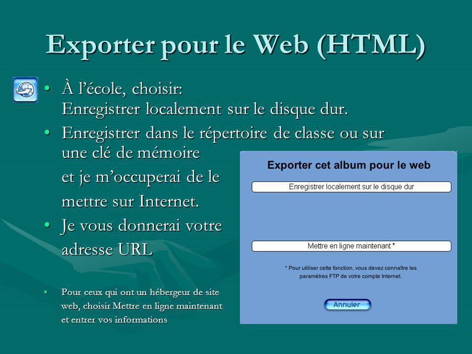 Exporter pour le Web (HTML) À lécole, choisir: Enregistrer localement sur le disque dur.À lécole, choisir: Enregistrer localement sur le disque dur.