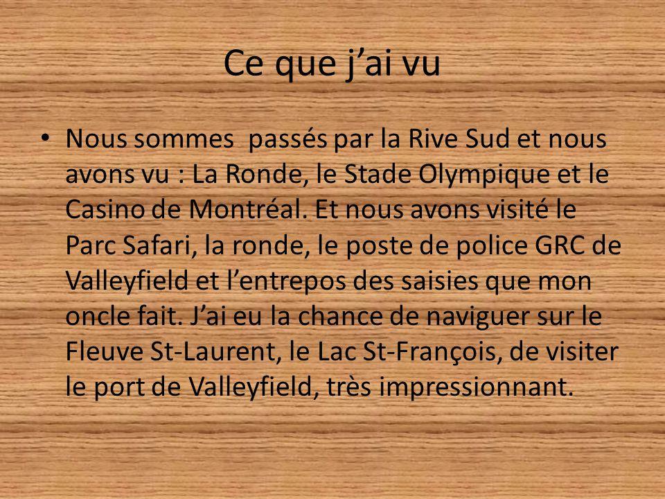Ce que jai vu Nous sommes passés par la Rive Sud et nous avons vu : La Ronde, le Stade Olympique et le Casino de Montréal.