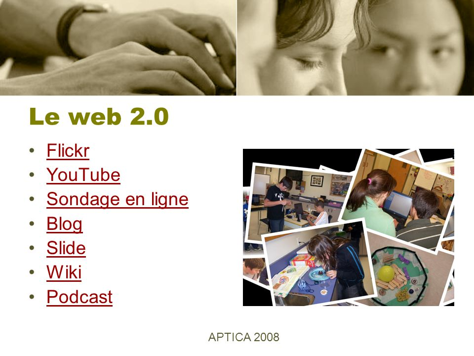 Le web 2.0 Flickr YouTube Sondage en ligne Blog Slide Wiki Podcast APTICA 2008