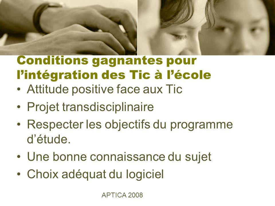 Conditions gagnantes pour lintégration des Tic à lécole Attitude positive face aux Tic Projet transdisciplinaire Respecter les objectifs du programme détude.