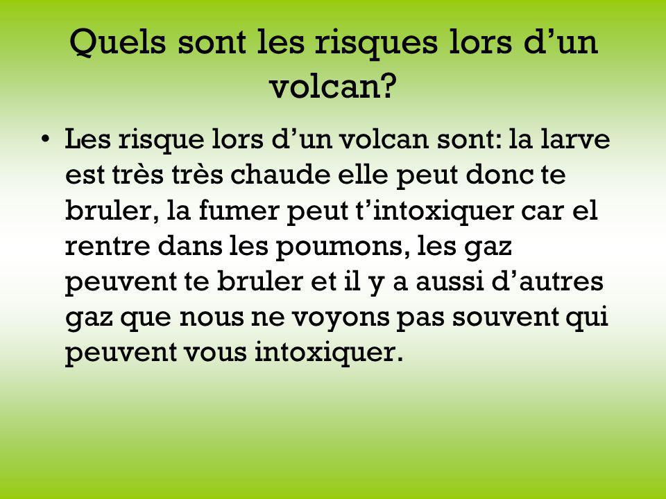 Quels sont les risques lors dun volcan? Les risque lors dun volcan sont: la larve est très très chaude elle peut donc te bruler, la fumer peut tintoxi