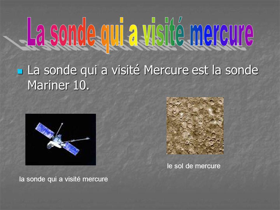 La sonde qui a visité Mercure est la sonde Mariner 10. La sonde qui a visité Mercure est la sonde Mariner 10. le sol de mercure la sonde qui a visité