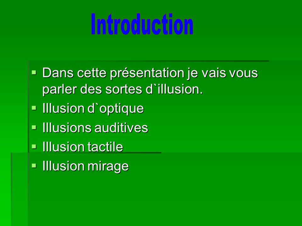 Dans cette présentation je vais vous parler des sortes d`illusion. Dans cette présentation je vais vous parler des sortes d`illusion. Illusion d`optiq