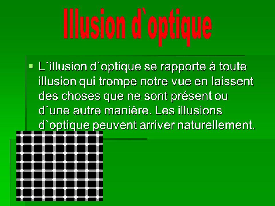 L`illusion d`optique se rapporte à toute illusion qui trompe notre vue en laissent des choses que ne sont présent ou d`une autre manière. Les illusion
