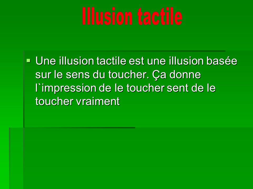 Une illusion tactile est une illusion basée sur le sens du toucher. Ça donne l`impression de le toucher sent de le toucher vraiment Une illusion tacti