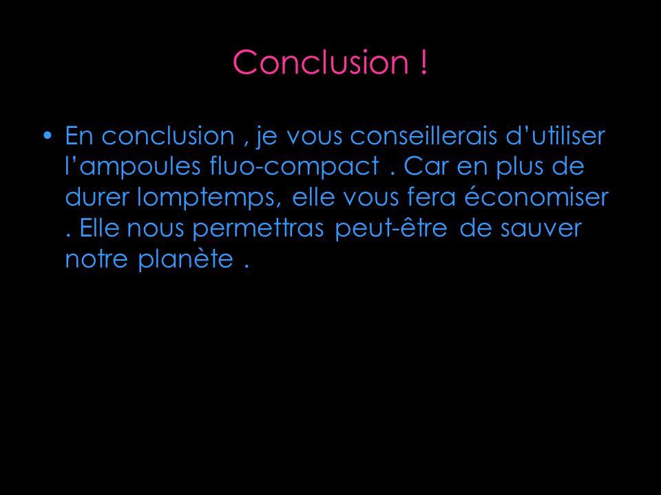 Conclusion . En conclusion, je vous conseillerais dutiliser lampoules fluo-compact.