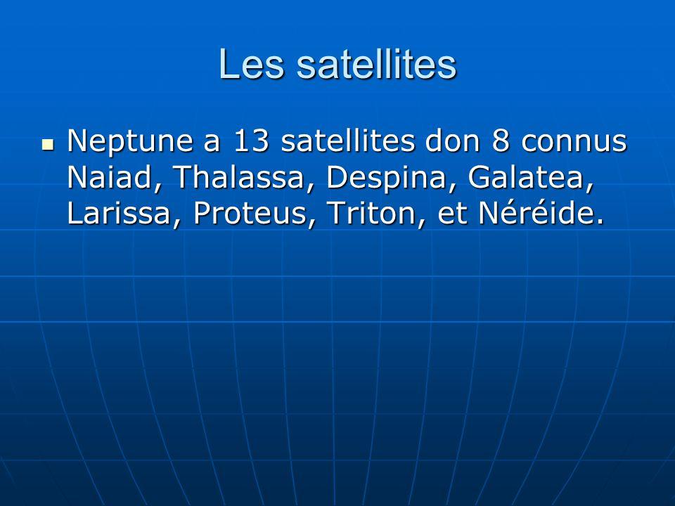 Les satellites Neptune a 13 satellites don 8 connus Naiad, Thalassa, Despina, Galatea, Larissa, Proteus, Triton, et Néréide. Neptune a 13 satellites d