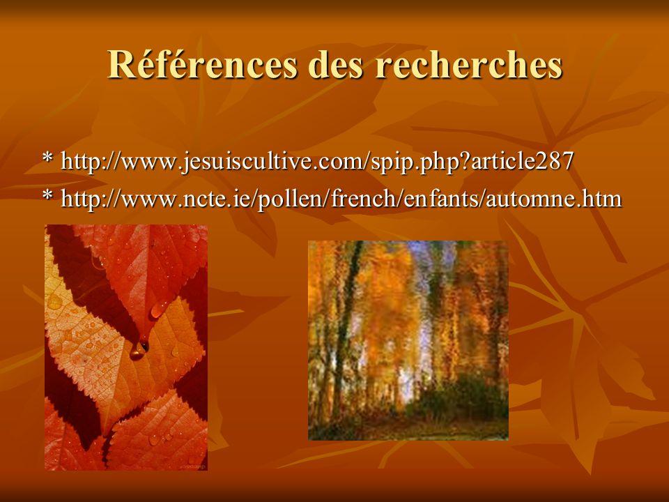 Références des recherches * http://www.jesuiscultive.com/spip.php?article287 * http://www.ncte.ie/pollen/french/enfants/automne.htm
