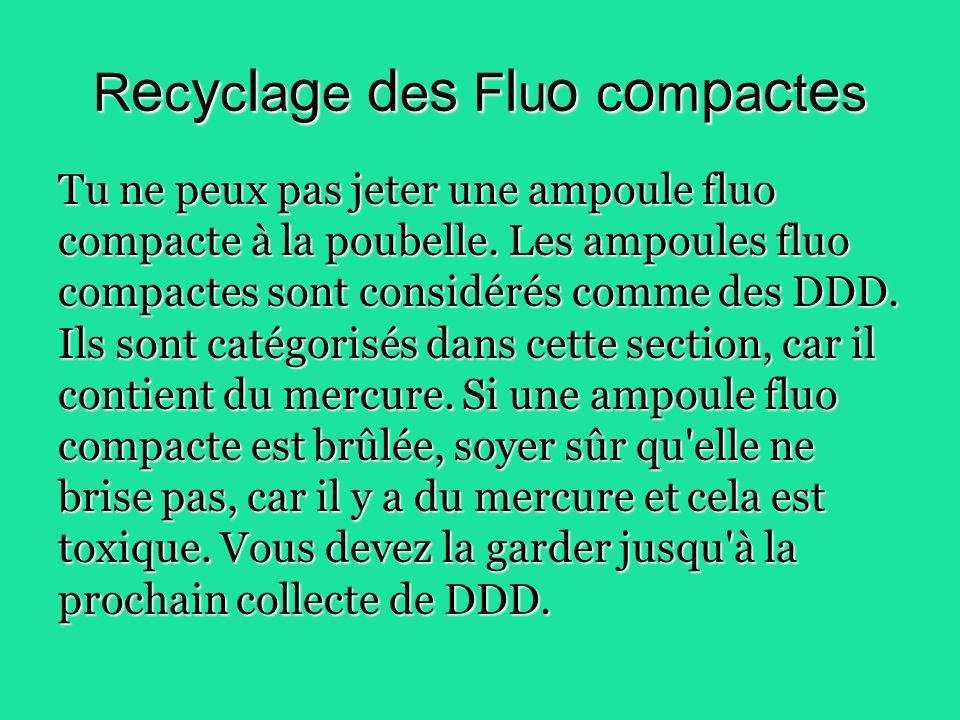 R e c y c l a g e d e s F l u o c o m p a c t e s Tu ne peux pas jeter une ampoule fluo compacte à la poubelle.