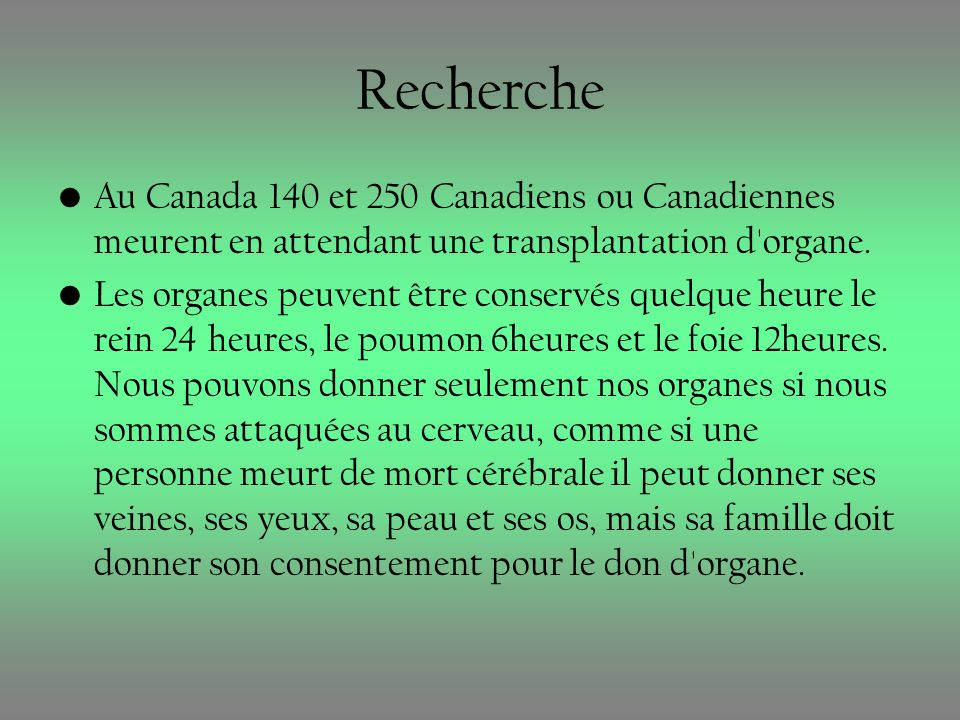 Recherche Au Canada 140 et 250 Canadiens ou Canadiennes meurent en attendant une transplantation d'organe. Les organes peuvent être conservés quelque
