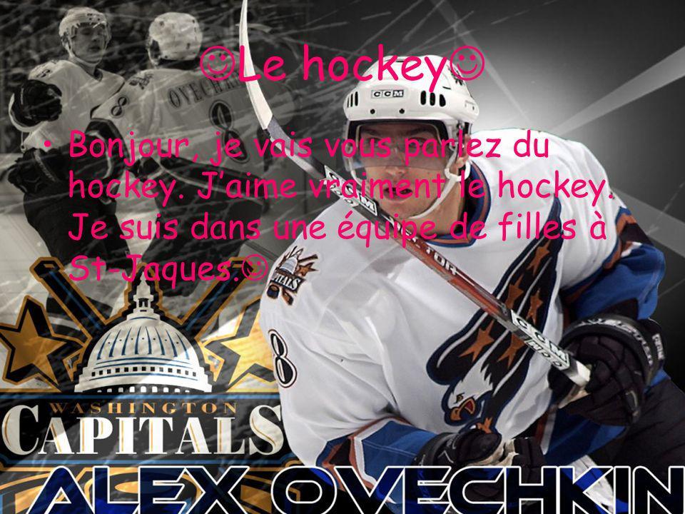 Le hockey Bonjour, je vais vous parlez du hockey. J aime vraiment le hockey.