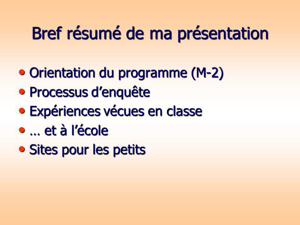 Bref résumé de ma présentation Orientation du programme (M-2) Orientation du programme (M-2) Processus denquête Processus denquête Expériences vécues