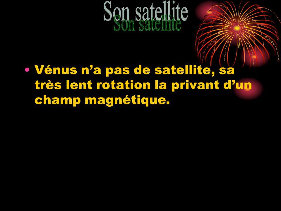 Vénus na pas de satellite, sa très lent rotation la privant dun champ magnétique.