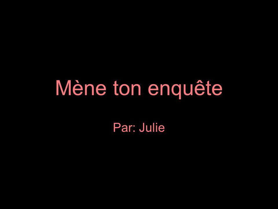 Mène ton enquête Par: Julie