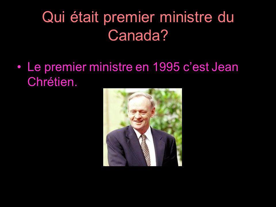 Qui était premier ministre du Canada? Le premier ministre en 1995 cest Jean Chrétien.