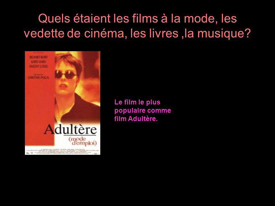 Quels étaient les films à la mode, les vedette de cinéma, les livres,la musique? Le film le plus populaire comme film Adultère.