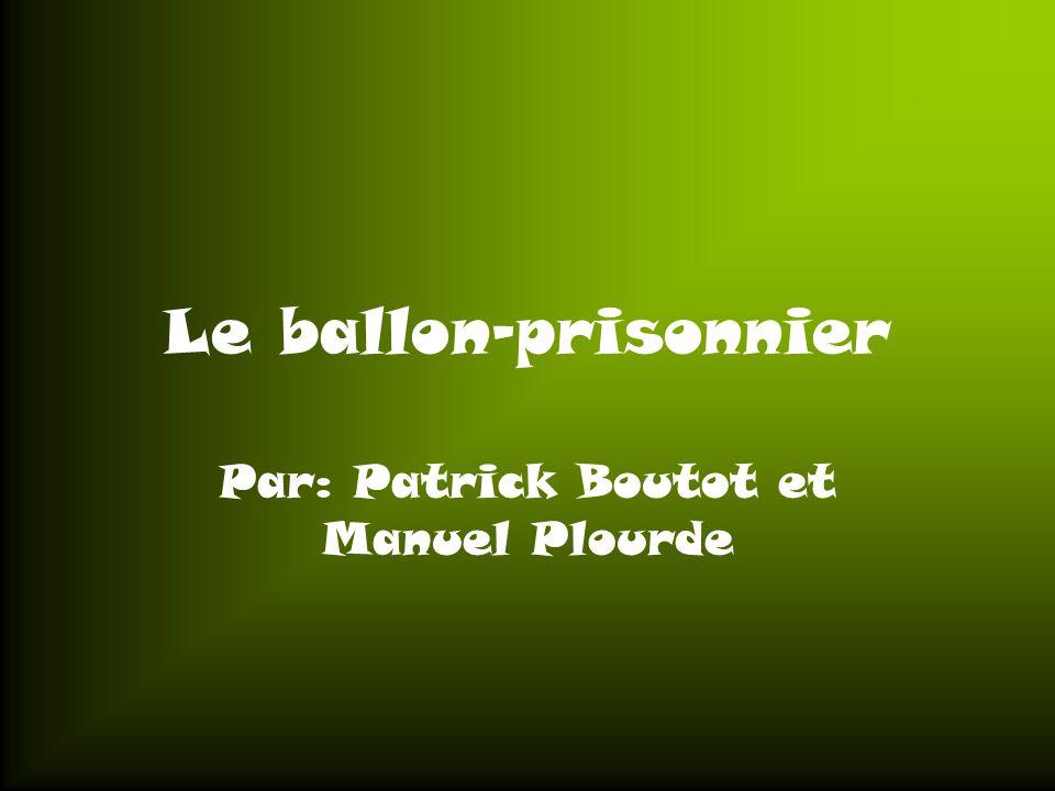 Le ballon-prisonnier Par: Patrick Boutot et Manuel Plourde