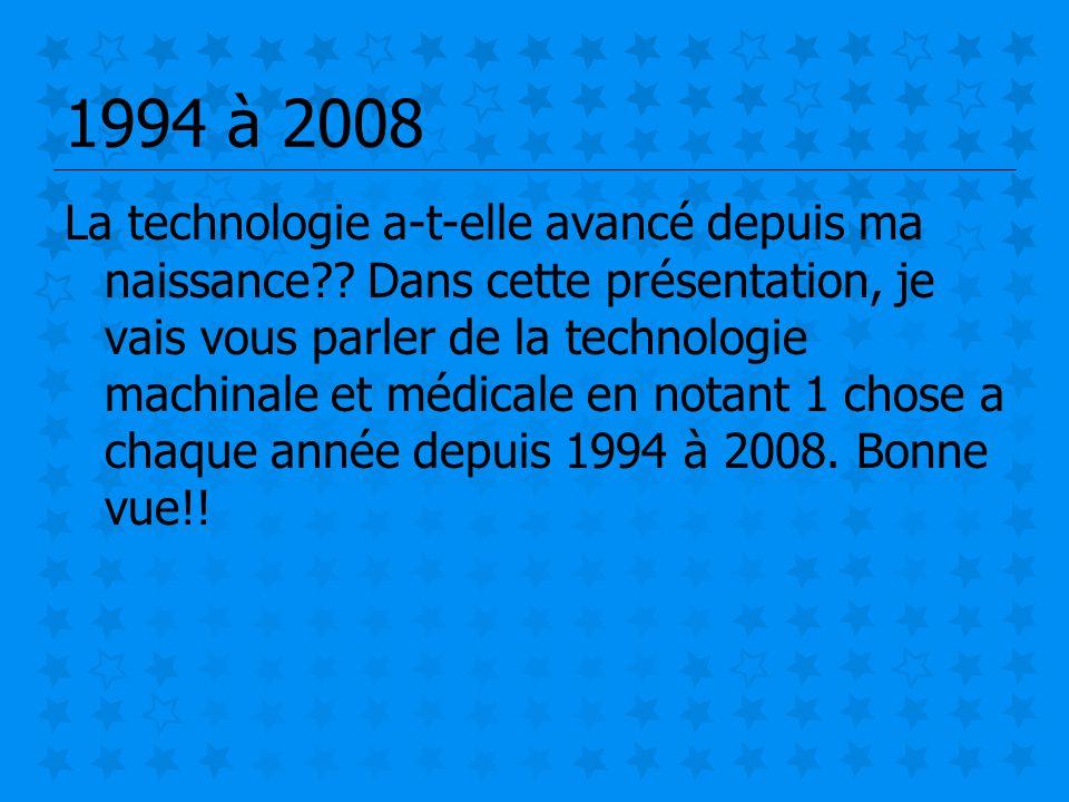 1994 à 2008 La technologie a-t-elle avancé depuis ma naissance?? Dans cette présentation, je vais vous parler de la technologie machinale et médicale