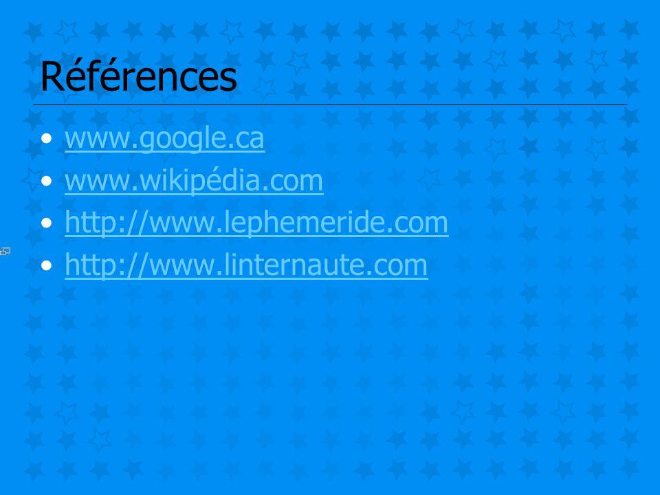 Références www.google.ca www.wikipédia.com http://www.lephemeride.com http://www.linternaute.com