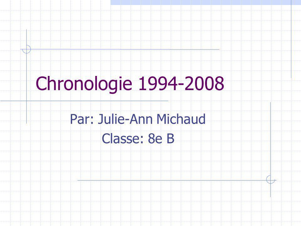Chronologie 1994-2008 Par: Julie-Ann Michaud Classe: 8e B