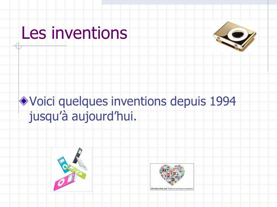 Les inventions Voici quelques inventions depuis 1994 jusquà aujourdhui.