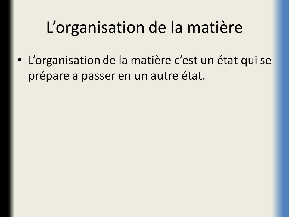 Lorganisation de la matière Lorganisation de la matière cest un état qui se prépare a passer en un autre état.