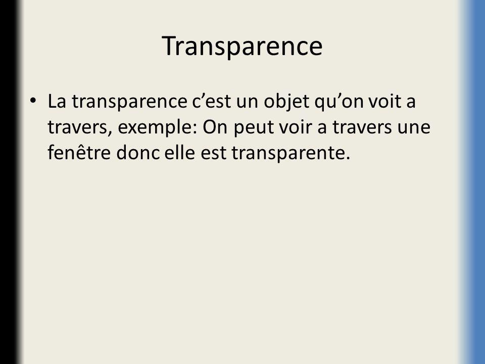 Transparence La transparence cest un objet quon voit a travers, exemple: On peut voir a travers une fenêtre donc elle est transparente.