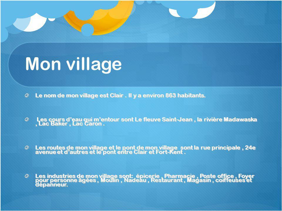 Mon village Le nom de mon village est Clair. Il y a environ 863 habitants.