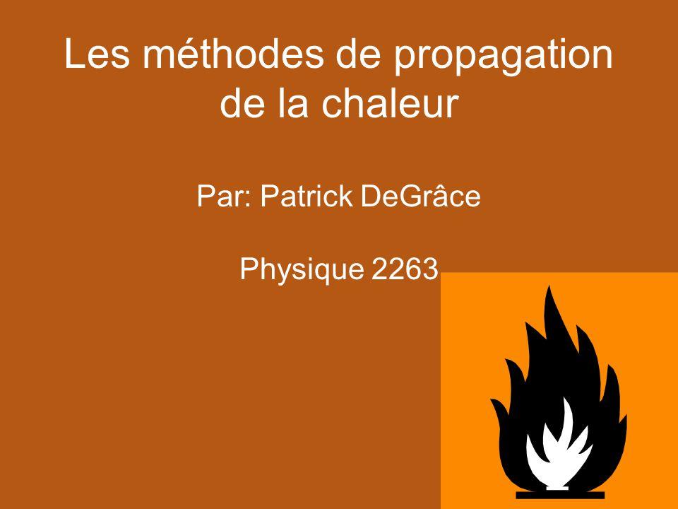 Les méthodes de propagation de la chaleur Par: Patrick DeGrâce Physique 2263