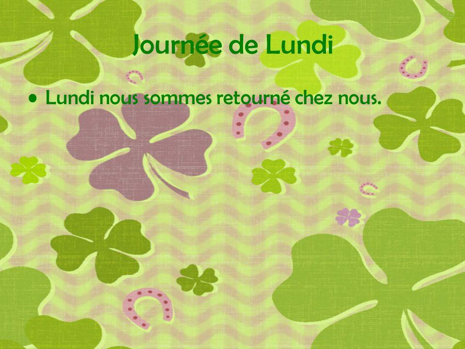 Journée de Lundi Lundi nous sommes retourné chez nous.