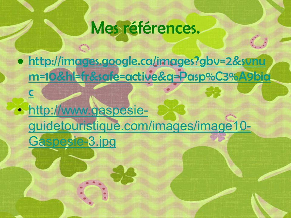 Mes références. http://images.google.ca/images?gbv=2&svnu m=10&hl=fr&safe=active&q=Pasp%C3%A9bia chttp://images.google.ca/images?gbv=2&svnu m=10&hl=fr