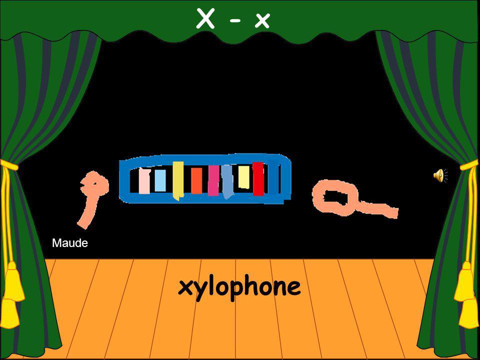 X - x xylophone Maude