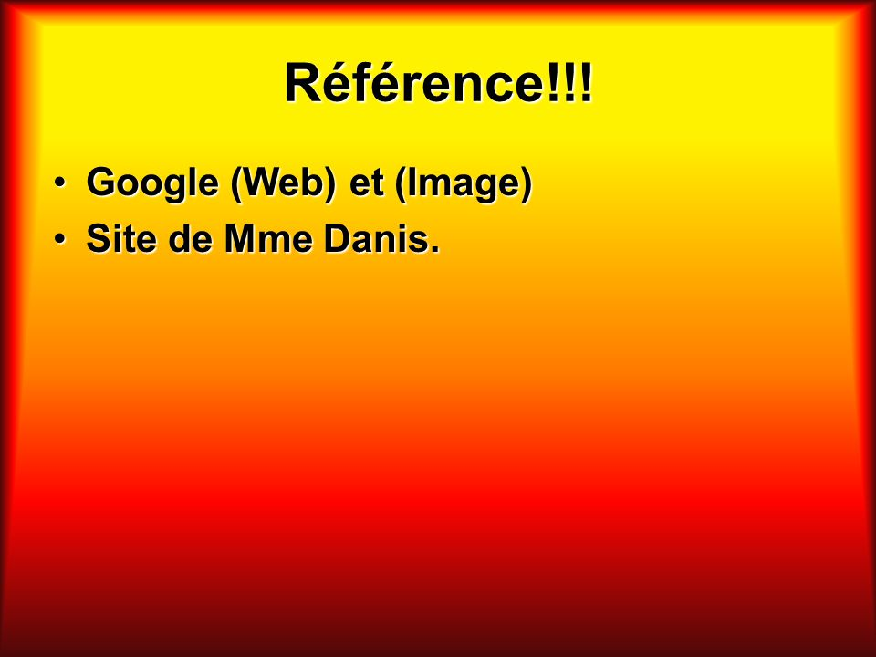 Référence!!! Google (Web) et (Image)Google (Web) et (Image) Site de Mme Danis.Site de Mme Danis.