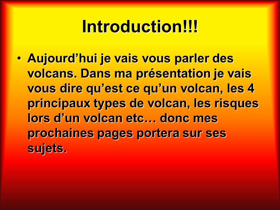 Introduction!!! Aujourdhui je vais vous parler des volcans. Dans ma présentation je vais vous dire quest ce quun volcan, les 4 principaux types de vol