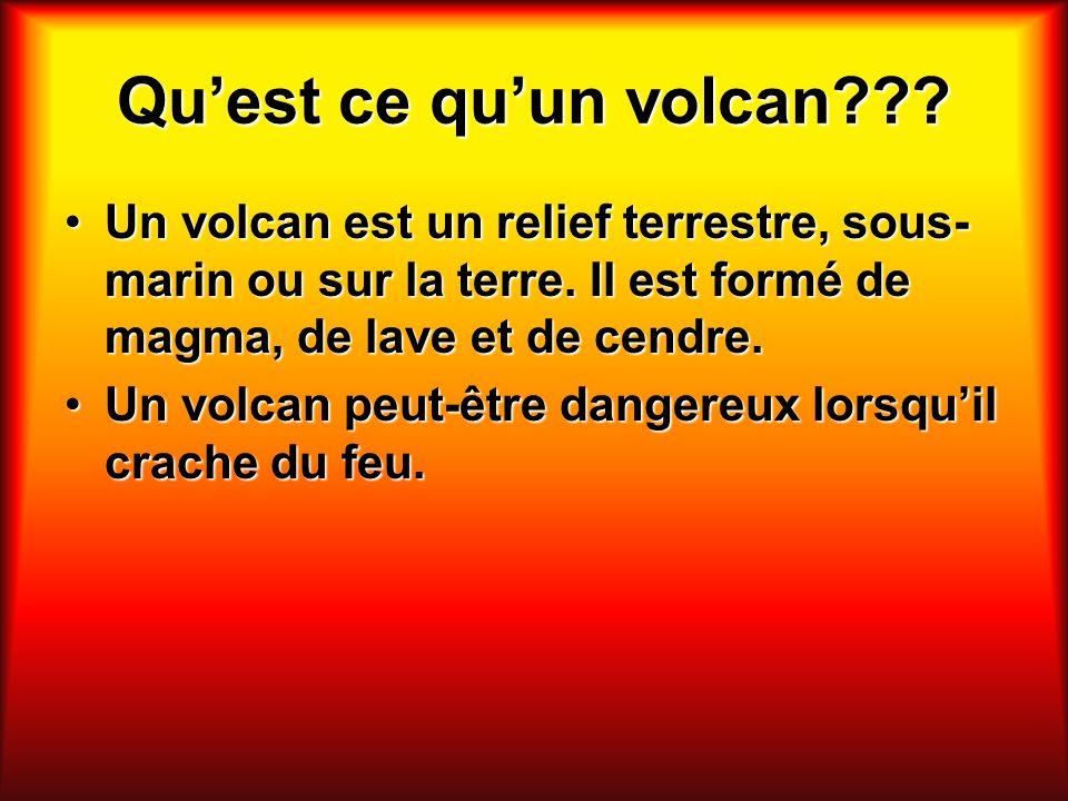 Quest ce quun volcan??? Un volcan est un relief terrestre, sous- marin ou sur la terre. Il est formé de magma, de lave et de cendre.Un volcan est un r