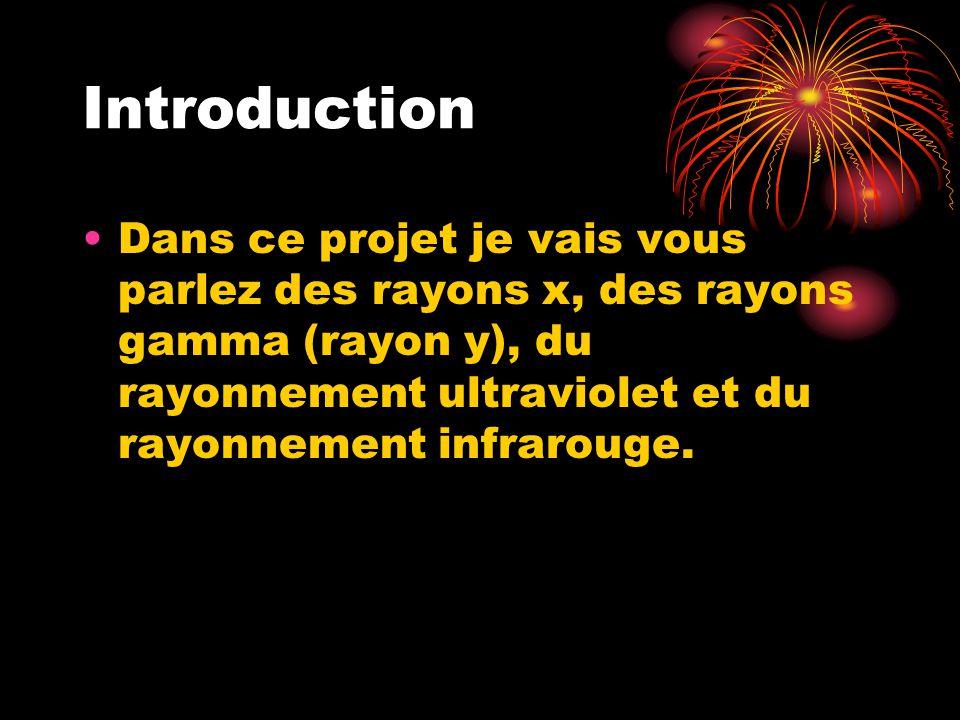 Introduction Dans ce projet je vais vous parlez des rayons x, des rayons gamma (rayon y), du rayonnement ultraviolet et du rayonnement infrarouge.